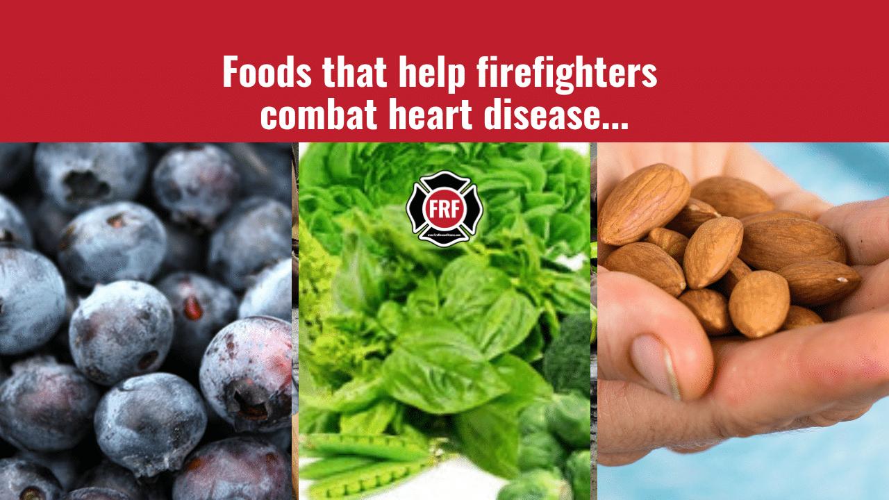 4 Foods That Help Firefighters Combat Heart Disease