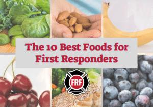 10 best foods for first Resoonders