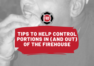 tips to control portions in and out firehouse